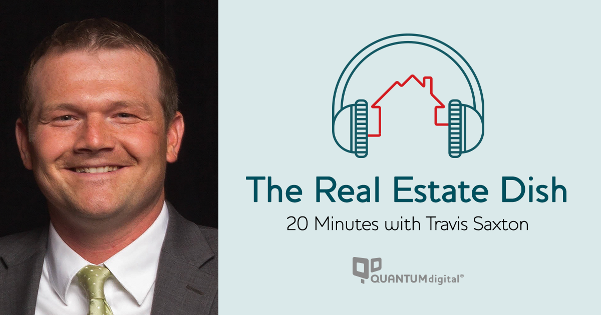 Travis Saxton QuantumDigital the Real Estate Dish
